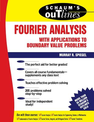 Schaum's Outline of Fourier Analysis with Applications to Boundary Value Problems - Spiegel, Murray R