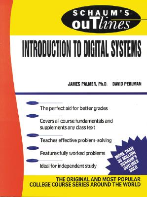 Schaum's Outline of Introduction to Digital Systems - Palmer, James E, Dr., and Perlman, David