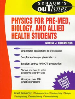 Schaum's Outline of Physics for Pre-Med, Biology, and Allied Health Students - Hademenos, George J, Ph.D.