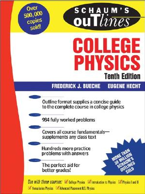 Schaum's Outline of Theory and Problems of College Physics - Bueche, Frederick J, and Hecht, Eugene