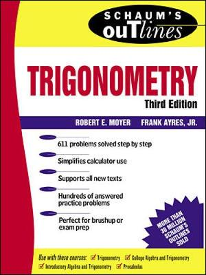 Schaum's Outline of Trigonometry - Moyer, Robert E, and Schaums, and Ayres, Frank, Jr., PhD