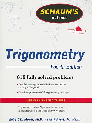Schaum's Outlines: Trigonometry: With Calculator-Based Solutions - Moyer, Robert E, and Ayres, Frank, Jr., PhD