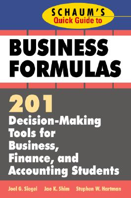 Schaum's Quick Guide to Business Finance: 201 Decision-Making Tools for Business, Finance, and Accounting Students - Shim, Jae K, and Hartman, Stephen W, Ph.D., and Siegel, Joel