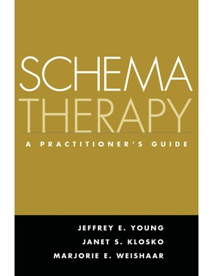 Schema Therapy: A Practitioner's Guide - Young, Jeffrey E, PhD, and Klosko, Janet S, PhD, and Weishaar, Marjorie E, PhD