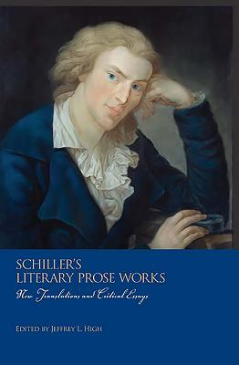 Schiller's Literary Prose Works: New Translations and Critical Essays - High, Jeffrey L (Editor)