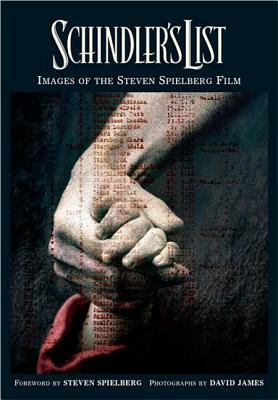 Schindler's List: Images of the Steven Spielberg Film - James, David (Photographer), and Spielberg, Steven (Foreword by)