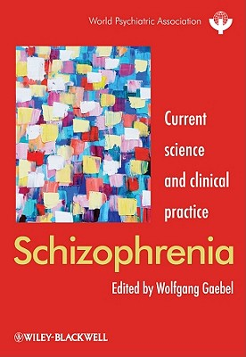 Schizophrenia: Current Science and Clinical Practice - Gaebel, Wolfgang (Editor)