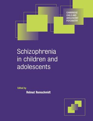 Schizophrenia in Children and Adolescents - Remschmidt, Helmut, MD, PhD (Editor), and Goodyer, Ian M (Editor)
