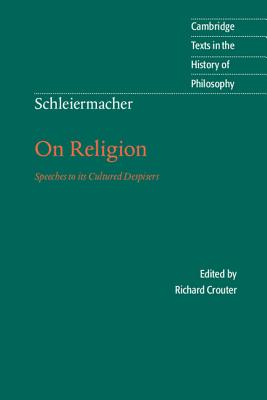 Schleiermacher: On Religion: Speeches to Its Cultured Despisers - Schleiermacher, Friedrich D, and Friedrich, Schleiermacher, and Crouter, Richard (Editor)