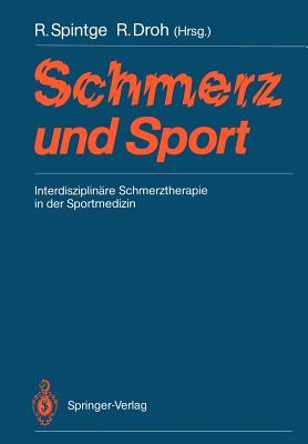 Schmerz Und Sport: Interdisziplinäre Schmerztherapie in Der Sportmedizin - Spintge, Ralph (Editor), and Droh, Roland (Editor)