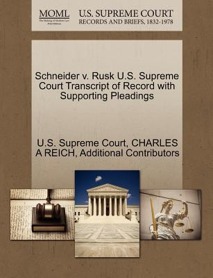 Schneider V. Rusk U.S. Supreme Court Transcript of Record with Supporting Pleadings - Reich, Charles A, and Additional Contributors, and U S Supreme Court (Creator)