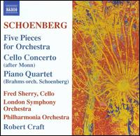 Schoenberg: Five Pieces for Orchestra; Cello Concerto (after Monn); Piano Quartet (Brahms orch. Schoenberg) - Fred Sherry (cello); Robert Craft (conductor)