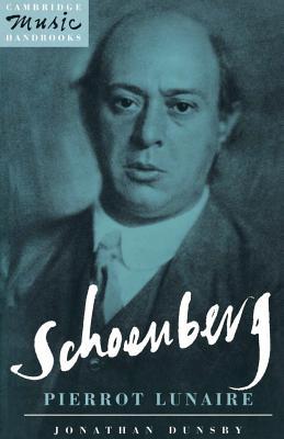 Schoenberg: Pierrot Lunaire - Dunsby, Jonathan