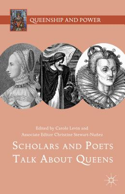 Scholars and Poets Talk about Queens - Levin, Carole (Editor), and Stewart-Nunez, Christine (Editor)