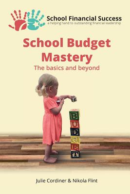 School Budget Mastery: The Basics and Beyond - Cordiner, Julie, and Flint, Nikola