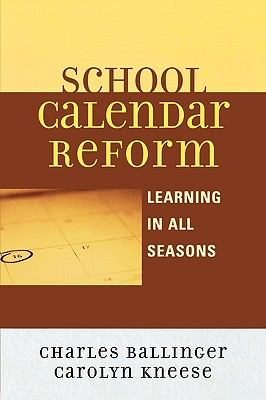 School Calendar Reform: Learning in All Seasons - Ballinger, Charles, and Kneese, Carolyn