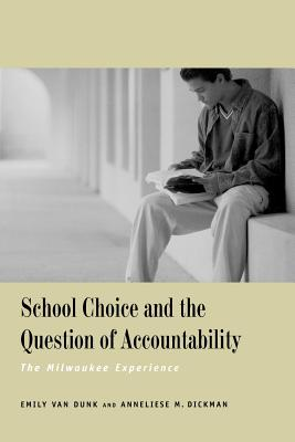 School Choice and the Question of Accountability: The Milwaukee Experience - Van Dunk, Emily