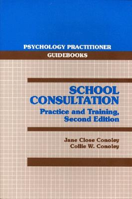 School Consultation: Practice and Training - Conoley, Jane Close, PhD, and Conoley, Collie W