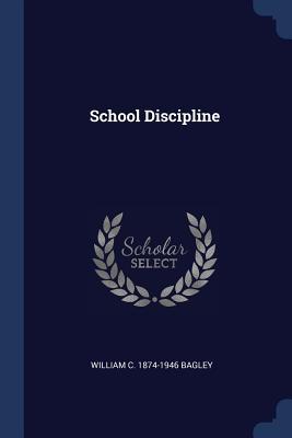 School Discipline - Bagley, William C 1874-1946