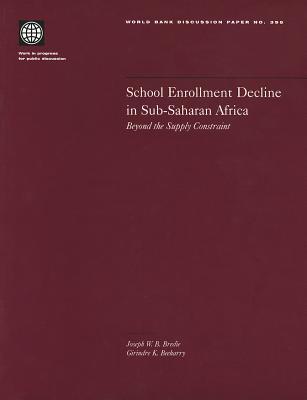 School Enrollment Decline in Sub-Saharan Africa: Beyond the Supply Constraint - Bredie, Joseph W B, and Beeharry, Girindre K