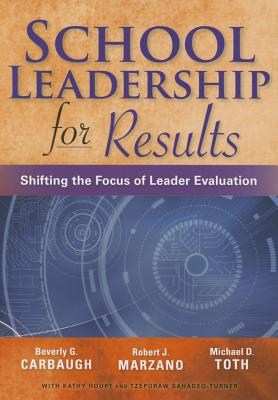 School Leadership for Results - Carbough, Beverly, and Marzano, Robert J, and Toth, Michael