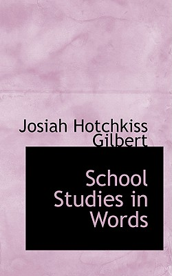 School Studies in Words - Gilbert, Josiah Hotchkiss