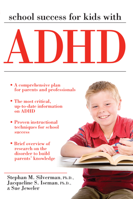 School Success for Kids with ADHD - Silverman, Stephan, and Iseman, Jacqueline, and Jeweler, Sue