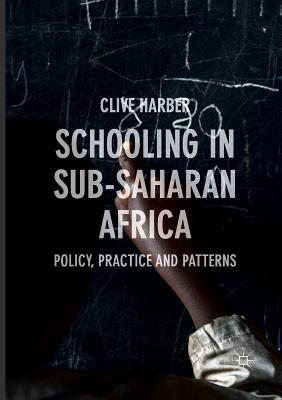 Schooling in Sub-Saharan Africa: Policy, Practice and Patterns - Harber, Clive