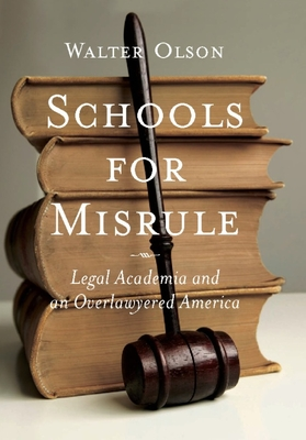 Schools for Misrule: Legal Academia and an Overlawyered America - Olson, Walter