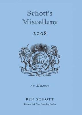 Schott's Miscellany: An Almanac - Schott, Ben (Editor)