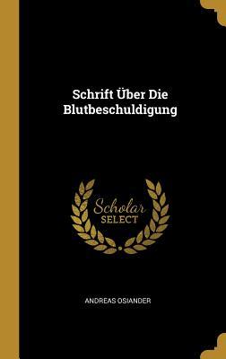 Schrift Uber Die Blutbeschuldigung - Osiander, Andreas