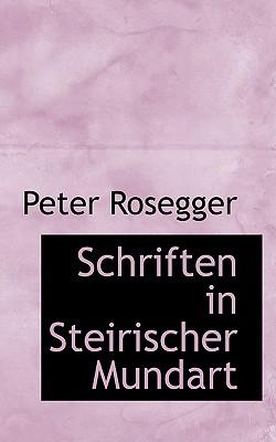 Schriften in Steirischer Mundart - Rosegger, Peter