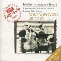 Schubert: Arpeggione Sonata; Schumann: Fünf Stücke im Volkston; Debussy: Cello Sonata - Benjamin Britten (piano); Mstislav Rostropovich (cello)