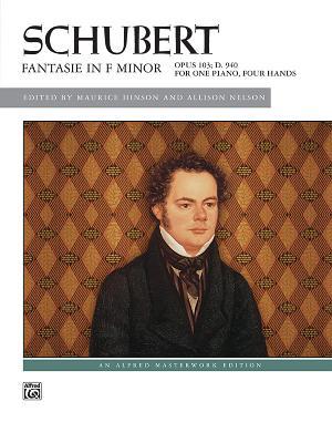 Schubert -- Fantasie in F Minor, Op. 103, D. 940 - Schubert, Franz, Pro (Composer), and Hinson, Maurice (Editor), and Nelson, Allison (Editor)