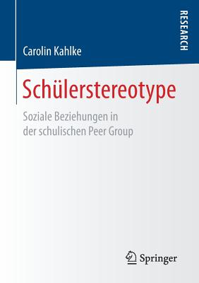 Schulerstereotype: Soziale Beziehungen in Der Schulischen Peer Group - Kahlke, Carolin