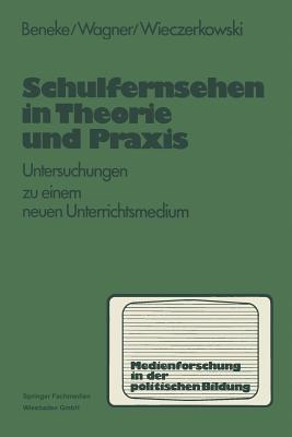 Schulfernsehen in Theorie Und Praxis - Beneke, Klaus-Michael, and Wagner, Harald, and Wieczerkowski, Wilhelm