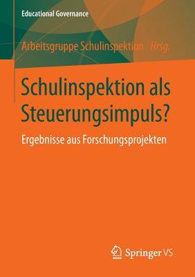 Schulinspektion ALS Steuerungsimpuls?: Ergebnisse Aus Forschungsprojekten - Arbeitsgruppe Schulinspektion (Editor)