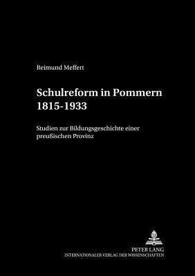 Schulreform in Pommern 1815-1933: Studien Zur Bildungsgeschichte Einer Preuischen Provinz - Pehnke, Andreas