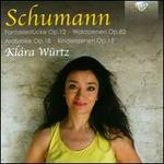 Schumann: Fantasiest�cke Op. 12; Waldszenen Op. 82; Arabeske Op. 18; Kinderszenen Op. 15