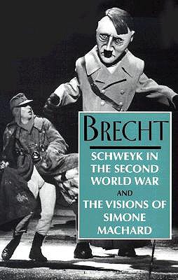 Schweyk in the Second World War and the Visions Ofsimone Machard - Manheim, Ralph (Editor), and Brecht, Bertolt, and Willett, John (Editor)