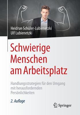 Schwierige Menschen Am Arbeitsplatz: Handlungsstrategien Fur Den Umgang Mit Herausfordernden Personlichkeiten - Schuler-Lubienetzki, Heidrun