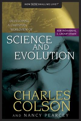 Science and Evolution - Colson, Charles W, and Pearcey, Nancy