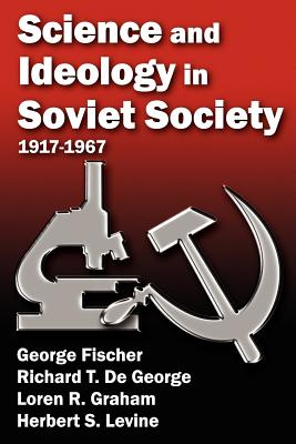 Science and Ideology in Soviety Society: 1917-1967 - Fischer, George (Editor)