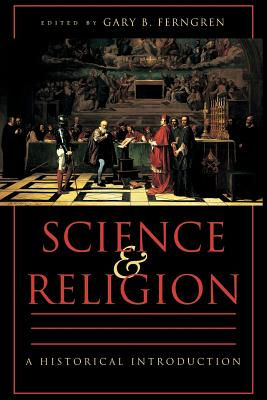 Science and Religion: A Historical Introduction - Ferngren, Gary B, Professor (Editor)
