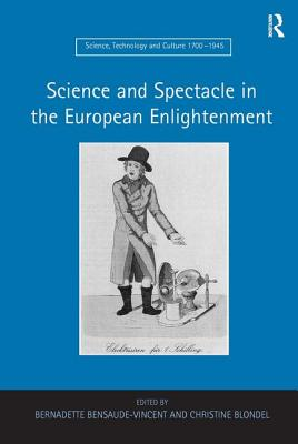 Science and Spectacle in the European Enlightenment - Bensaude-Vincent, Bernadette