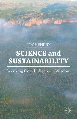 Science and Sustainability: Learning from Indigenous Wisdom - Hendry, J.