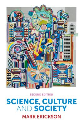 Science, Culture and Society - Understanding Science in the 21st Century, 2E - Erickson, Mark