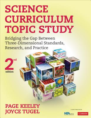 Science Curriculum Topic Study: Bridging the Gap Between Three-Dimensional Standards, Research, and Practice - Keeley, Page D, and Tugel, Joyce