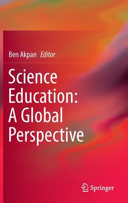 Science Education: A Global Perspective - Akpan, Ben (Editor)