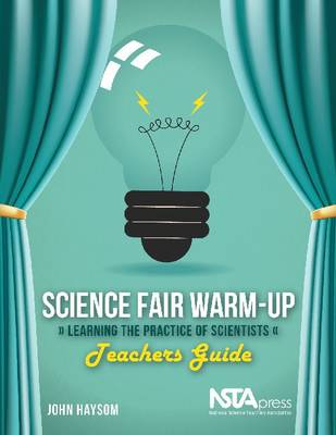 Science Fair Warm-Up: Learning the Practice of Scientists: Teachers Guide - Haysom, John